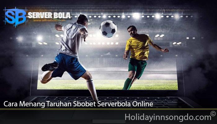 Cara Menang Taruhan Sbobet Serverbola Online