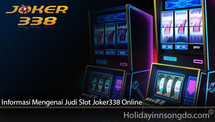Informasi Mengenai Judi Slot Joker338 Online