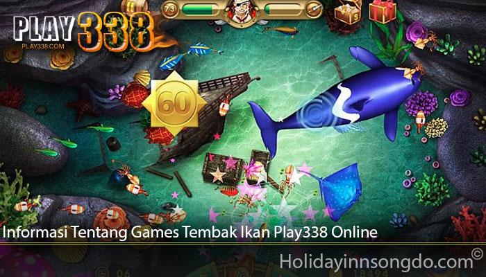 Informasi Tentang Games Tembak Ikan Play338 Online