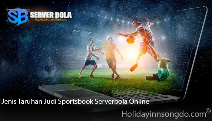 Jenis Taruhan Judi Sportsbook Serverbola Online
