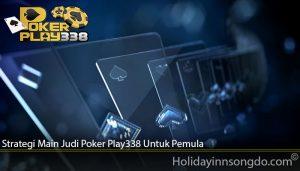 Strategi Main Judi Poker Play338 Untuk Pemula
