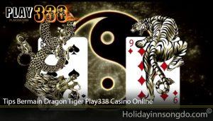 Tips Bermain Dragon Tiger Play338 Casino Online