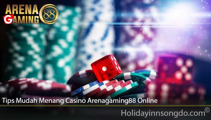 Tips Mudah Menang Casino Arenagaming88 Online