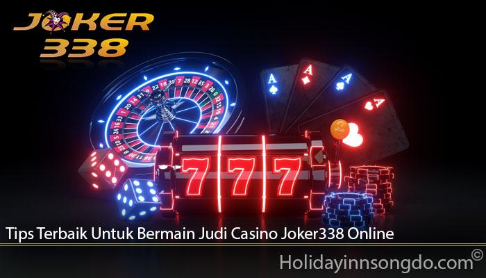 Tips Terbaik Untuk Bermain Judi Casino Joker338 Online