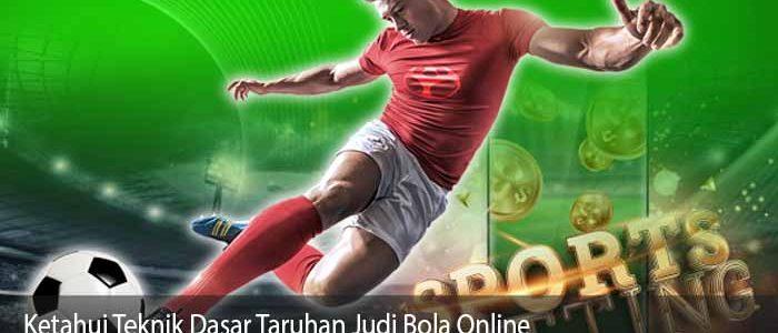 Ketahui Teknik Dasar Taruhan Judi Bola Online