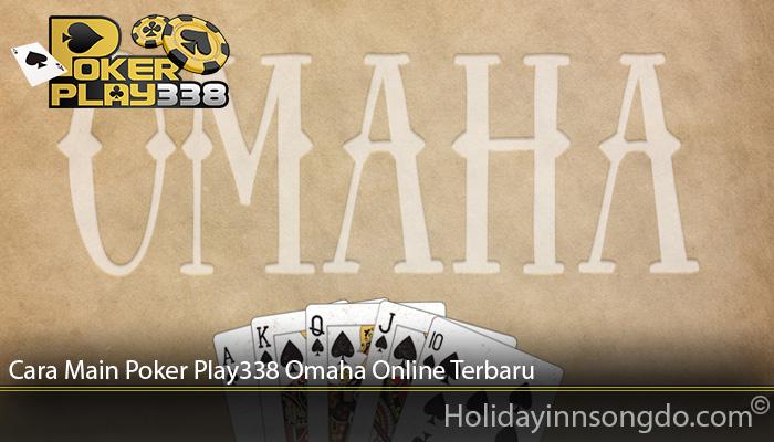 Cara Main Poker Play338 Omaha Online Terbaru