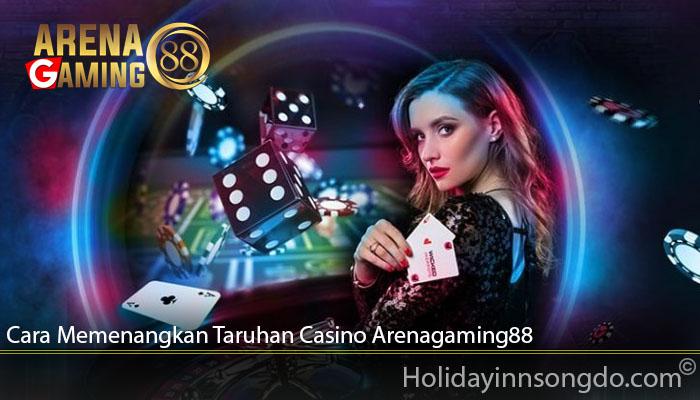 Cara Memenangkan Taruhan Casino Arenagaming88