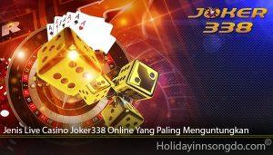 Jenis Live Casino Joker338 Online Yang Paling Menguntungkan