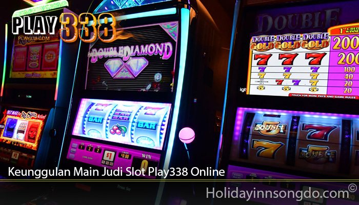 Keunggulan Main Judi Slot Play338 Online