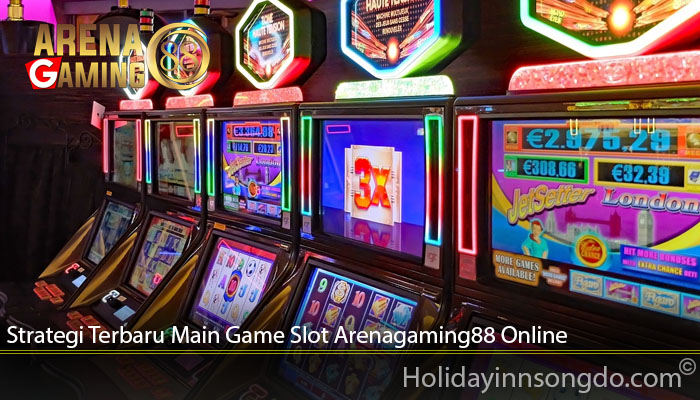 Strategi Terbaru Main Game Slot Arenagaming88 Online