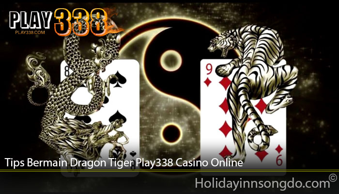 Tips Bermain Dragon Tiger Play338 Casino Online