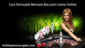 Cara-Termudah-Bermain-Baccarat-Casino-Online
