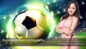 Mudahkan Bertaruh Judi Bola Online